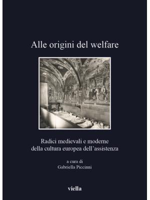 Alle origini del welfare. Radici medievali e moderne della cultura europea dell'assistenza