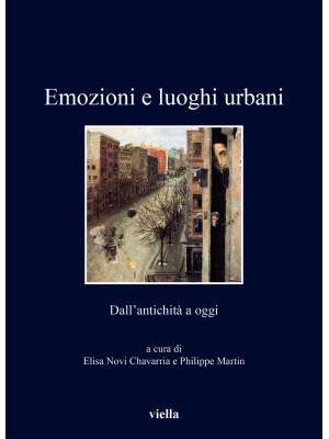 Emozioni e luoghi urbani. Dall'antichità a oggi. Ediz. illustrata