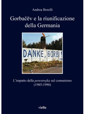 Gorba?ëv e la riunificazione della Germania. L'impatto della «perestrojka» sul comunismo (1985-1990)