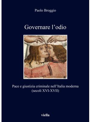 Governare l'odio. Pace e giustizia criminale nell'Italia moderna (secoli XVI-XVII)