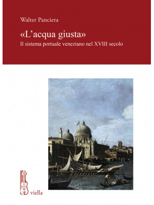 «L'acqua giusta». Il sistema portuale veneziano nel XVIII secolo