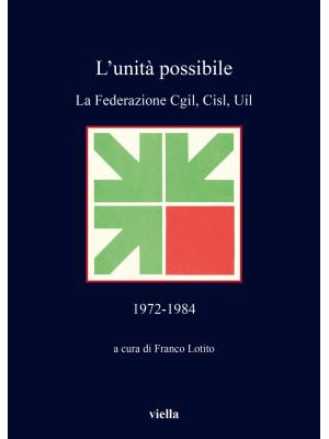 L'unità possibile. La Federazione Cgil, Cisl, Uil (1972-1984)