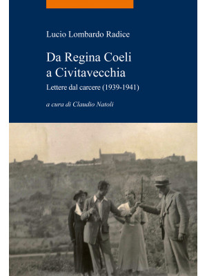 Da Regina Coeli a Civitavecchia. Lettere dal carcere (1939-1941)