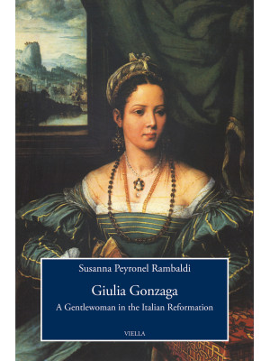 Giulia Gonzaga. A gentlewoman in the italian reformation