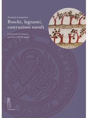 Boschi, legnami, costruzioni navali. L'Arsenale di Venezia fra XVI e XVIII secolo