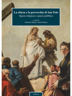 La chiesa e la parrocchia di San Polo. Spazio religioso e spazio pubblico. Ediz. illustrata