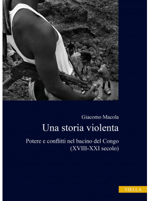 Una storia violenta. Potere e conflitti nel bacino del Congo (XVIII-XXI secolo)