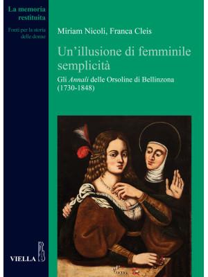 Un'illusione di femminile semplicità. Gli «Annali» delle orsoline di Bellinzona (1730-1848)