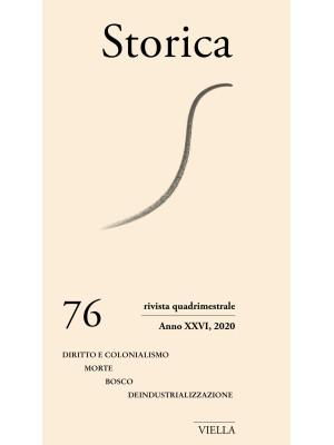 Storica (2020). Vol. 76: Diritto e colonialismo. Morte. Bosco. Deindustrializzazione