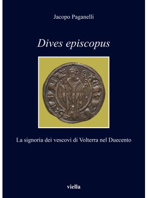 Dives episcopus. La signoria dei vescovi di Volterra nel Duecento