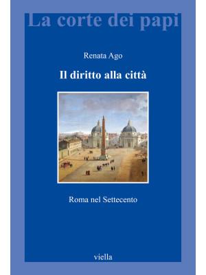 Il diritto alla città. Roma nel Settecento