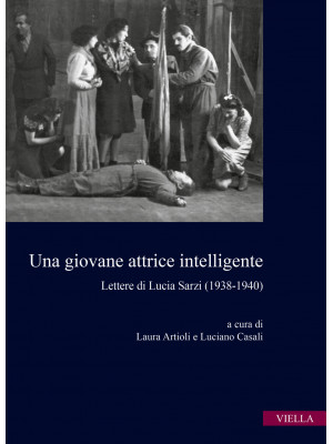 Una giovane attrice intelligente. Lettere di Lucia Sarzi (1938-1940)