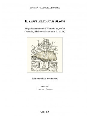 Il Liber Alexandri Magni. Volgarizzamento dell'Historia de preliis (Venezia, Biblioteca Marciana, It. VI.66). Ediz. critica