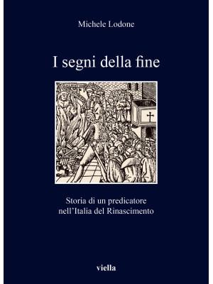 I segni della fine. Storia di un predicatore nell'Italia del Rinascimento
