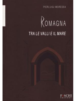 Romagna. Tra le valli e il mare