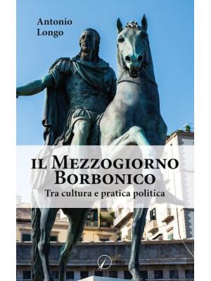 Il Mezzogiorno borbonico. Tra cultura e pratica politica