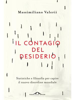 Il contagio del desiderio. Statistiche e filosofia per capire il nuovo disordine mondiale