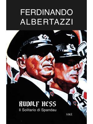 Rudolf Hess. Il solitario di Spandau