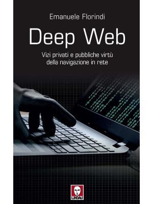 Deep web. Vizi privati e pubbliche virtù della navigazione in rete