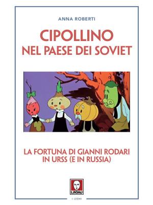 Cipollino nel Paese dei Soviet. La fortuna di Gianni Rodari in URSS (e in Russia)
