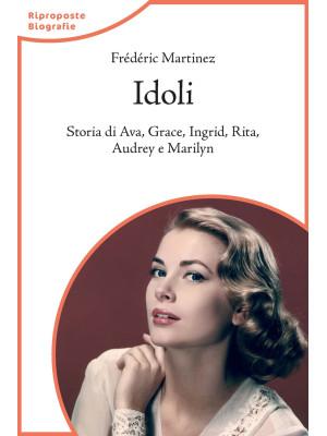 Idoli. Storia di Ava, Grace, Ingrid, Rita, Audrey e Marilyn