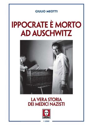 Ippocrate è morto ad Auschwitz. La vera storia dei medici nazisti