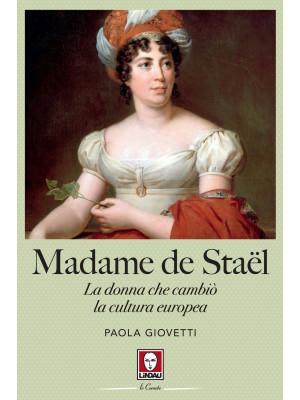 Madame de Staël. La donna che cambiò la cultura europea