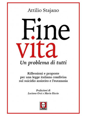 Fine vita. Un problema di tutti. Riflessioni e proposte per una legge italiana condivisa sul suicidio assistito e l'eutanasia