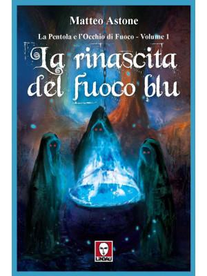 La rinascita del fuoco blu. La Pentola e l'Occhio di Fuoco. Vol. 1
