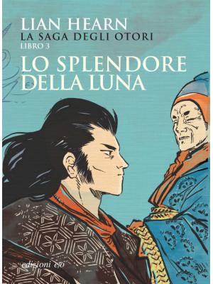 Lo splendore della luna. La saga degli Otori. Vol. 3