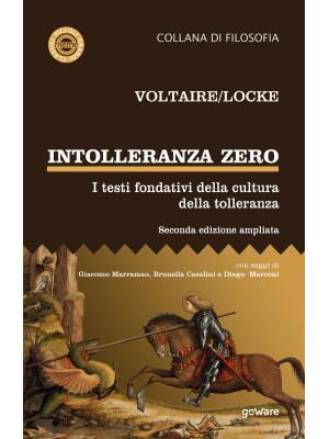 Intolleranza zero. I testi fondativi della cultura della tolleranza. Ediz. ampliata
