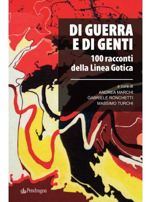 Di guerra e di genti. 100 racconti della Linea Gotica