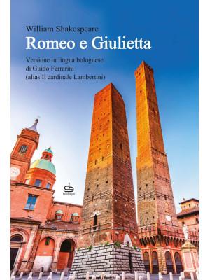 Romeo e Giulietta. Ediz. italiana, inglese e dialetto bolognese
