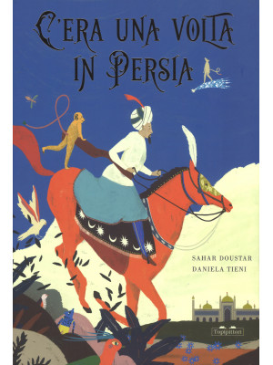 C'era una volta in Persia. Ediz. a colori