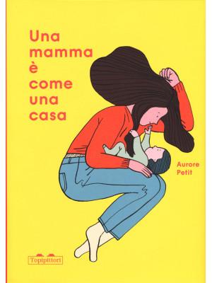Una mamma è come una casa. Ediz. a colori