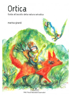 Ortica. Guida all'ascolto della natura selvatica. Ediz. a colori