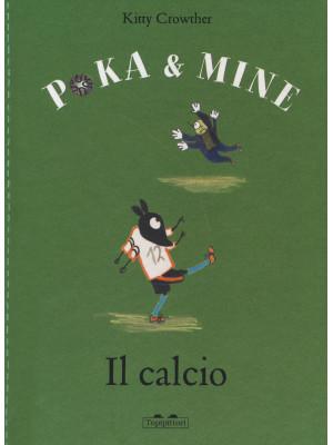 Il calcio. Poka & Mine. Ediz. a colori