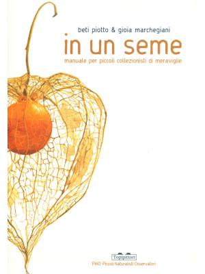 In un seme. Manuale per piccoli collezionisti di meraviglie. Ediz. a colori
