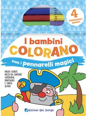 I bambini colorano con pennarelli magici. Colora con pennarelli magici. Ediz. illustrata. Con gadget