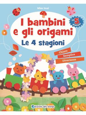 I bambini e gli origami. Le 4 stagioni. Ediz. a colori