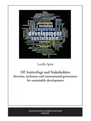 Of Scatterlings and Stakeholders. Diversity, inclusion and transnational governance for sustainable development. Nuova ediz.