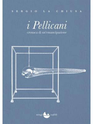 I Pellicani. Cronaca di un'emancipazione