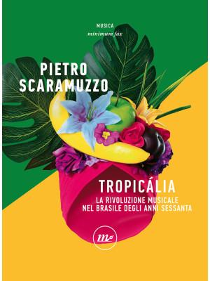 Tropicália. La rivoluzione musicale nel Brasile degli anni Sessanta