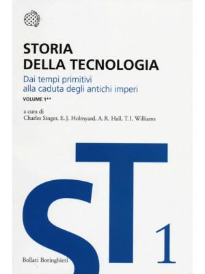 Storia della tecnologia. Vol. 1/2: Dai tempi primitivi alla caduta degli antichi imperi