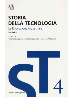 Storia della tecnologia. Vol. 4/1: La rivoluzione industriale circa 1750-1850