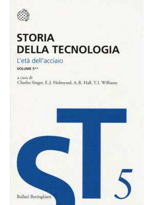 Storia della tecnologia. Vol. 5/2: L' Età dell'Acciaio circa 1850-1900