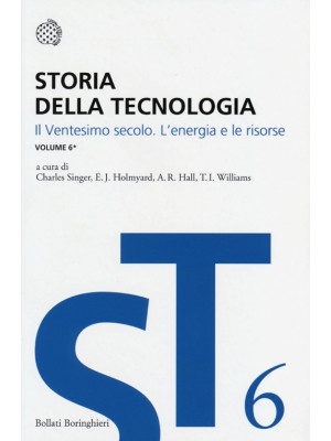 Storia della tecnologia. Vol. 6/1: Il ventesimo secolo. L'energia e le risorse
