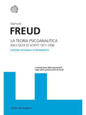 La teoria psicoanalitica. Raccolta di scritti 1911-1938. Ediz. integrale