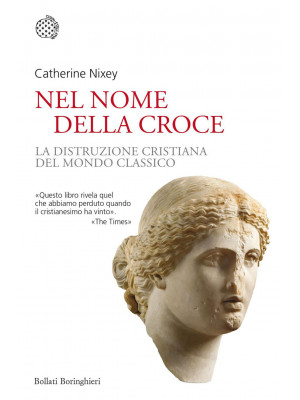 Nel nome della croce. La distruzione cristiana del mondo classico