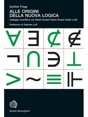 Alle origini della nuova logica. Epistolario scientifico con Hilbert Husserl Peano Russell Vailati e altri